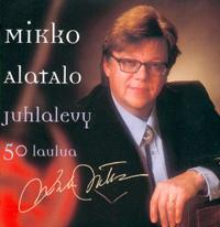 Mikko Alatalo Juhlalevy 50 laulua